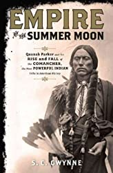 [EMPIRE OF THE SUMMER MOON: QUANAH PARKER AND THE RISE AND FALL OF THE COMANCHES, THE MOST POWERFUL INDIAN TRIBE IN AMERICAN HISTORY BY (Author)Gwynne, S C]Hardcover(May-2010)