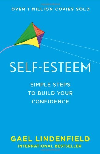 Self Esteem: Simple Steps to Build Your Confidence: Written by Gael Lindenfield, 2014 Edition, Publisher: Harper Thorsons [Paperback]