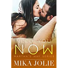 Need You Now: A Steamy Contemporary Small Town Romance (Martha's Way Book 2)