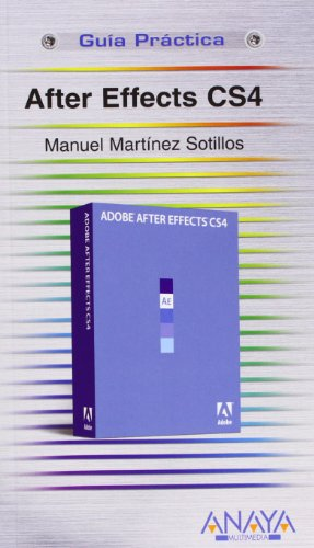After Effects CS4 (Guia Practica/ Practical Guide) por Manuel Martinez Sotillos