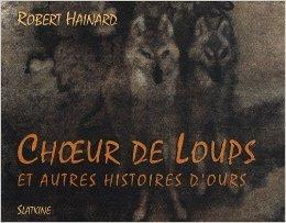 Choeur de loups et autres histoires d'ours de Robert Hainard ( 14 octobre 2002 )