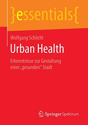 """Urban Health: Erkenntnisse zur Gestaltung einer """"gesunden"""" Stadt (essentials)"""