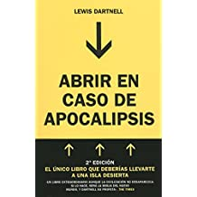 Abrir en caso de Apocalipsis. Guía rápida para reconstruir la civilización (The Knowledge: How to Rebuild Civilization in the Aftermath of a Cataclysm) (DEBATE, Band 18036)
