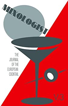 Mixologist: The Journal of the European Cocktail, Volume 3 (English Edition) par [Brown, Jared, Miller, Anistatia, Regan, Gary, Font, Alberto Gomez, Leckie, Sue]