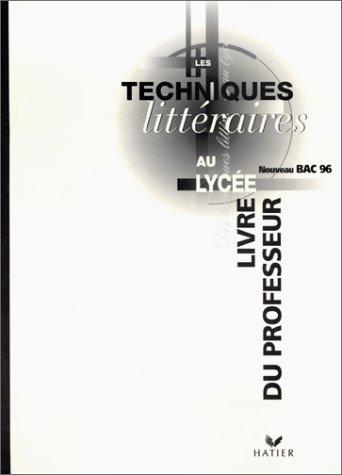 Les techniques littéraires au lycée : Livre du Professeur