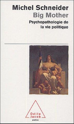 Big mother : Psychopathologie de la vie politique par Michel Schneider