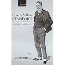 Charles Villiers Stanford: Man and Musician