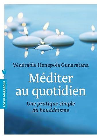 Henepola Gunaratana - Méditer au quotidien: Une pratique simple du