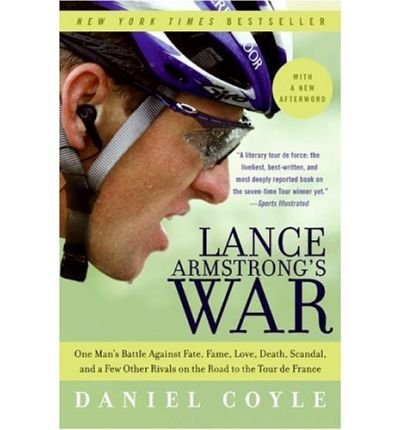 [(Lance Armstrong's War: One Man's Battle Against Fate, Fame, Love, Death, Scandal, and a Few Other Rivals on the Road to the Tour de France)] [by: Daniel Coyle]