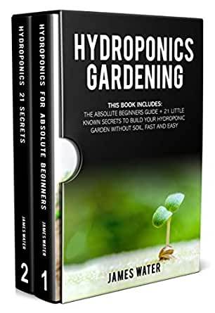 Hydroponics Gardening: This Book Includes: The Absolute