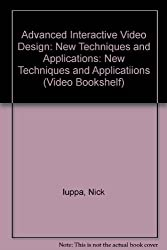 Advanced Interactive Video Design: New Techniques and Applications: New Techniques and Applicatiions (Video Bookshelf) by Nick Iuppa (1988-06-01)