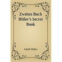 Zweite Zweites Buch (Hitler's Secret Book): Adolf Hitler's Sequel to Mein Kamph