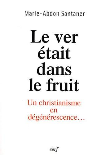 Le ver était dans le fruit : Un christianisme en dégénérescence...