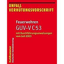 Unfallverhütungsvorschrift Feuerwehren GUV-V C 53: mit Durchführungsanweisungen vom Juli 2003 (Feuerwehrdienstvorschriften (FWDV))