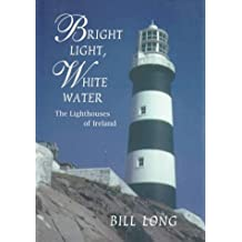 Bright Light, White Water: Lighthouses of Ireland