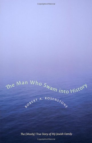 The Man Who Swam Into History: The (Mostly) True Story of My Jewish Family (Jewish Life, History, and Culture) by Robert A. Rosenstone (2005-09-01)