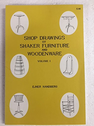 Shop Drawings of Shaker Furniture and Woodenware: Volume I, Measured Drawings