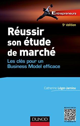 Réussir son étude de marché - 5e éd. : Les clés pour un Business Model efficace (Entrepreneurs) par  Catherine Léger-Jarniou