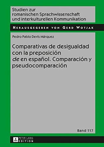 Comparativas de Desigualdad Con La Preposicion de En Espanol. Comparacion y Pseudocomparacion (Studien Zur Romanischen Sprachwissenschaft Und Interkulturel)