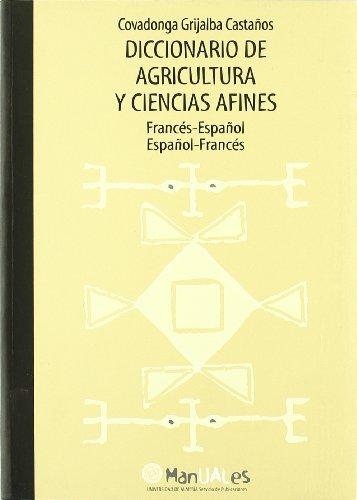 Descargar Libro Diccionario de agricultura y ciencias afines: Francés-español/ Español-francés (Manuales) de Covadonga Grijalba Castaños