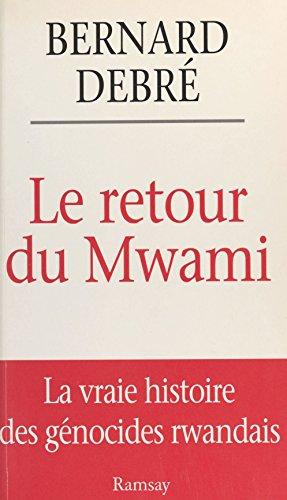 le-retour-du-mwami-la-vraie-histoire-des-gnocides-rwandais