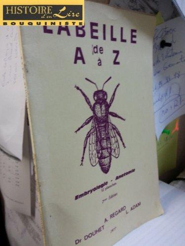 L'abeille de A à Z Embryologie Anatomie 32 planches 2e édition par Regard A Dr Douhet Adam L
