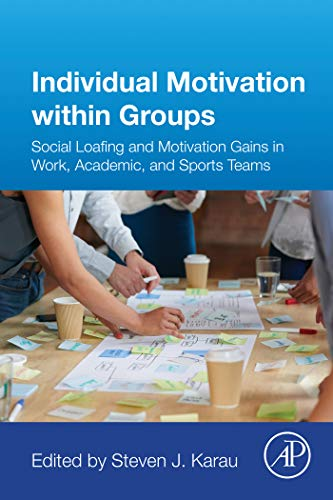Individual Motivation within Groups: Social Loafing and Motivation Gains in Work, Academic, and Sports Teams (English Edition)