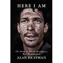 Here I Am: The story of Tim Hetherington, war photographer (English Edition)