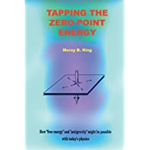 Tapping the Zero Point Energy by Moray B. King (2015-02-25)