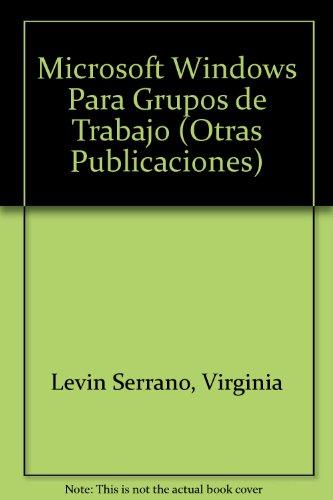 Microsoft Windows Para Grupos de Trabajo (Otras Publicaciones) por Virginia Levin Serrano