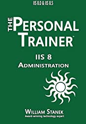 IIS 8 Administration: The Personal Trainer for IIS 8.0 and IIS 8.5 by William Stanek (2015-05-05)