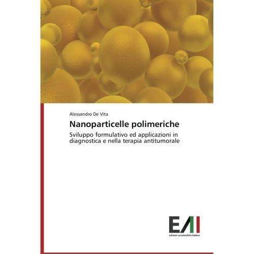 Nanoparticelle Polimeriche: Sviluppo Formulativo Ed Applicazioni In Diagnostica E Nella Terapia Antitumorale