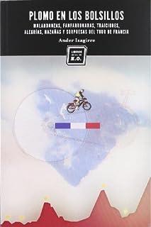 Plomo en los bolsillos: Malandanzas, fanfarronadas, traiciones, alegrías, hazañas y sorpresas del Tour de Francia (8494010174) | Amazon Products