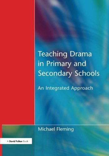 Teaching Drama in Primary and Secondary Schools: An Integrated Approach by Michael Fleming (2001-11-30)