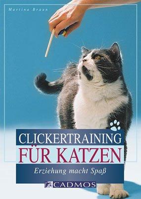 Clickertraining für Katzen: Erziehung macht Spaß (Cadmos Katzenpraxis)