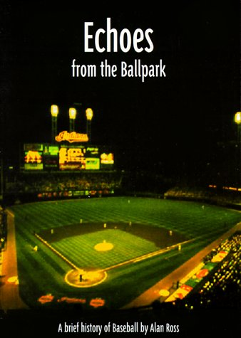 Echoes from the Ballpark: A Brief History of Baseball por Alan Ross