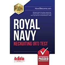 Royal Navy Recruiting (RT) Test: Sample tests including reasoning, verbal ability, numerical reasoning and mechanical comprehension tests (Testing Series)
