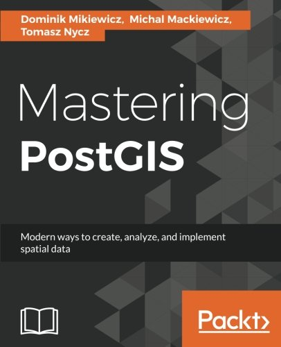 Mastering PostGIS por Dominik Mikiewicz