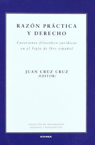 Razón práctica y derecho: cuestiones filosófico-jurídicas en el Siglo de Oro español (Colección de pensamiento medieval y renacentista) por Juan Cruz Cruz