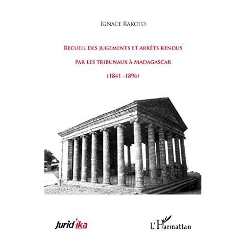 Recueil des jugements et arrêts rendus par les tribunaux à Madagascar : (1841-1896)