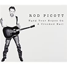Hang Your Hopes on a Crooked Nail by Rod Picott (2014-05-04)