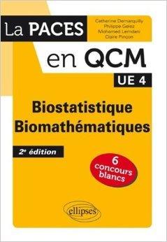 Biostatistique Biomathématiques UE4 La PACES en QCM 6 Concours Blancs de Mohamed Lemdani,Catherine Demarquilly,Claire Pinçon ( 7 janvier 2014 )