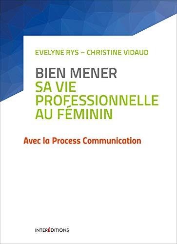 Bien mener sa vie professionnelle au féminin - Avec la Process Communication