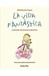 Descargar gratis La vida fantàstica. Lliçons de vida d'un nen amb somnis: Il·lustracions de Carme Solé Vendrell en .epub, .pdf o .mobi