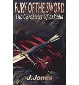 [ FURY OF THE SWORD: CHRONICLES OF ARKADIA VOL 3 ] Jones, J (AUTHOR ) Oct-14-2013 Paperback