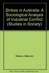 Strikes in Australia: A Sociological Analysis of Industrial Conflict (Studies in Society)