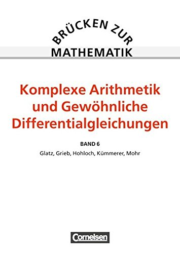 Komplexe Arithmetik, gewöhnliche Differentialgleichungen (Brücken zur Mathematik, Band 3)
