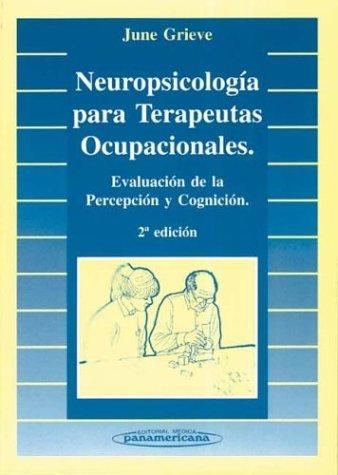Neuropsicología para Terapeutas Ocupacionales. Evaluación de la percepción y cognición. por June Grieve