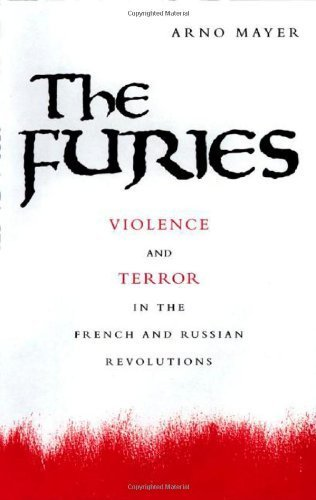 The Furies: Violence and Terror in the French and Russian Revolutions. by Mayer, Arno J. (2002) Paperback