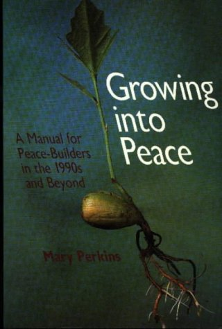 Growing into Peace: A Manual for Peace-builders in the 1990's and Beyond